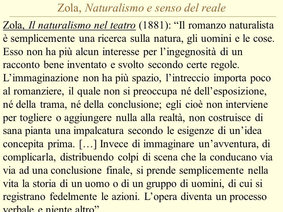 Zola, Naturalismo e senso del reale Zola, Il naturalismo nel teatro (1881): Il romanzo naturalista è semplicemente una ricerca sulla natura, gli uomini e le cose.