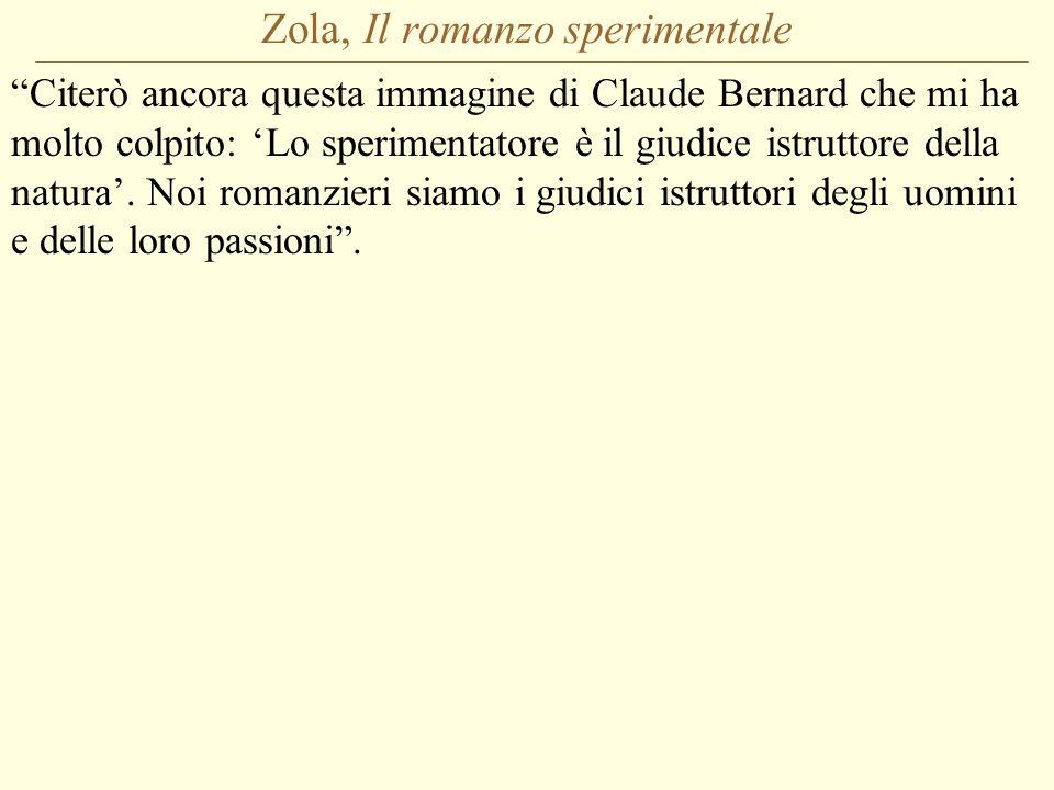 Zola, Il romanzo sperimentale Citerò ancora questa immagine di Claude Bernard che mi ha molto colpito: 'Lo sperimentatore è il giudice istruttore della natura'.