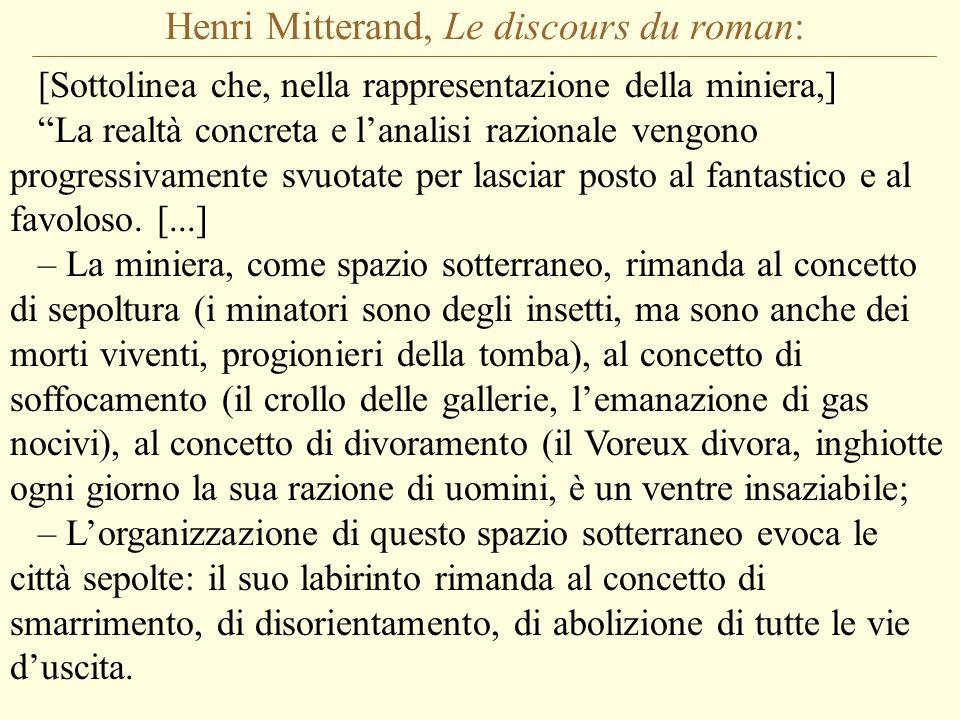 Henri Mitterand, Le discours du roman: [Sottolinea che, nella rappresentazione della miniera,] La realtà concreta e l'analisi razionale vengono progressivamente svuotate per lasciar posto al fantastico e al favoloso.