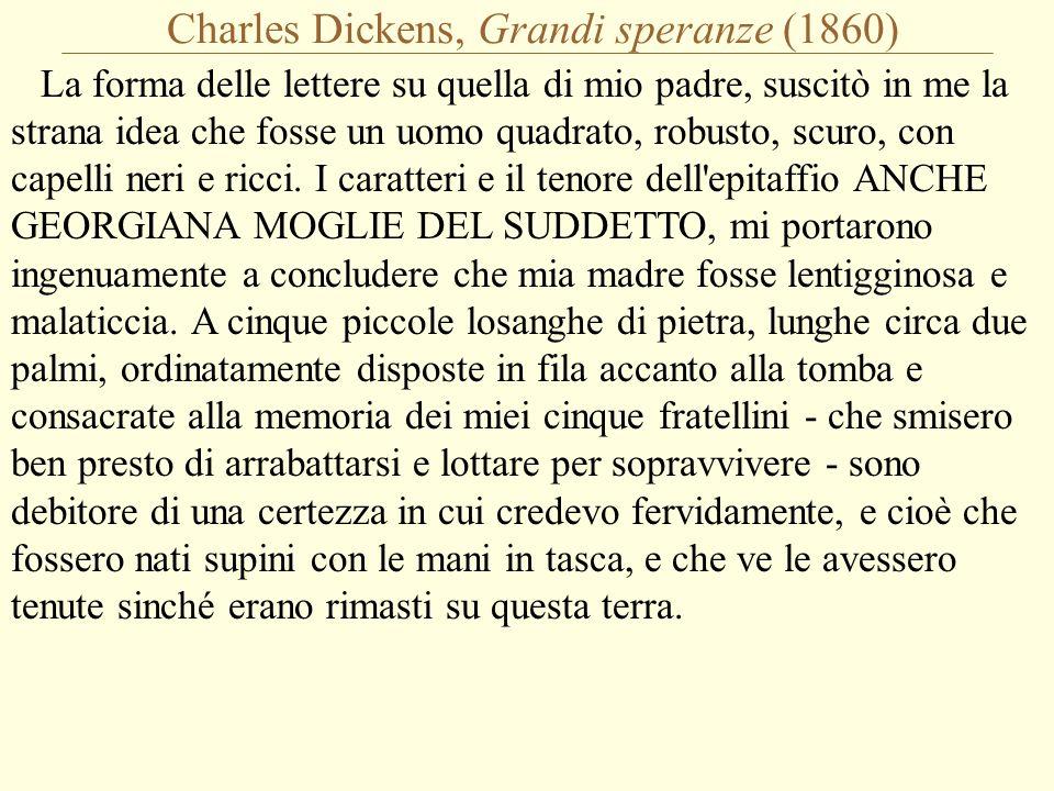 Charles Dickens, Grandi speranze (1860) La forma delle lettere su quella di mio padre, suscitò in me la strana idea che fosse un uomo quadrato, robusto, scuro, con capelli neri e ricci.