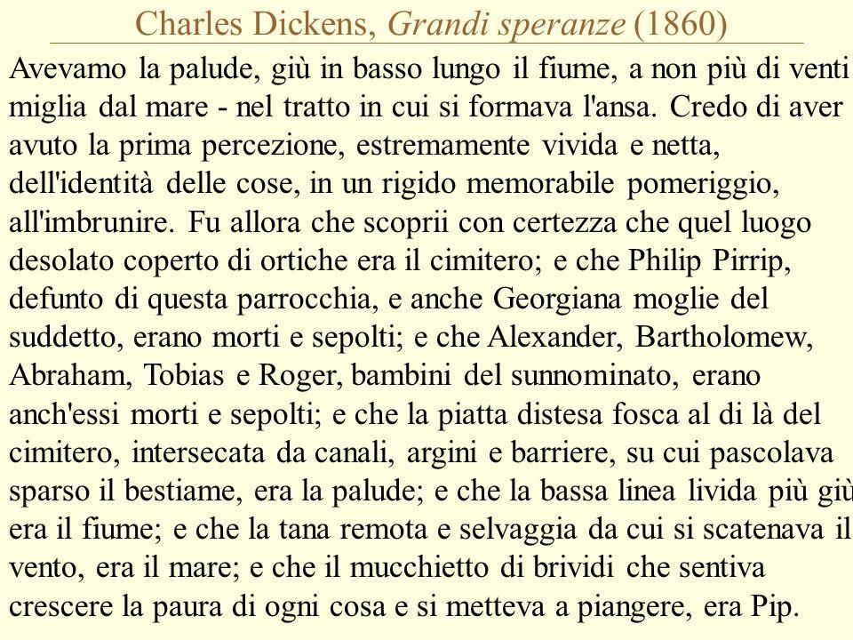 Charles Dickens, Grandi speranze (1860) Avevamo la palude, giù in basso lungo il fiume, a non più di venti miglia dal mare - nel tratto in cui si formava l ansa.