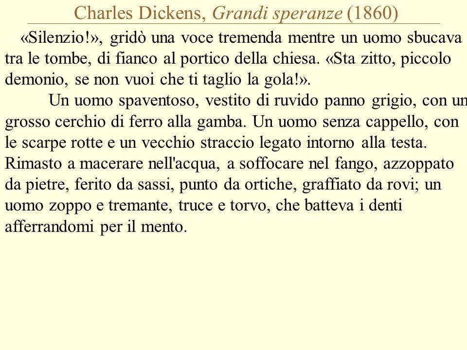 Charles Dickens, Grandi speranze (1860) «Silenzio!», gridò una voce tremenda mentre un uomo sbucava tra le tombe, di fianco al portico della chiesa.