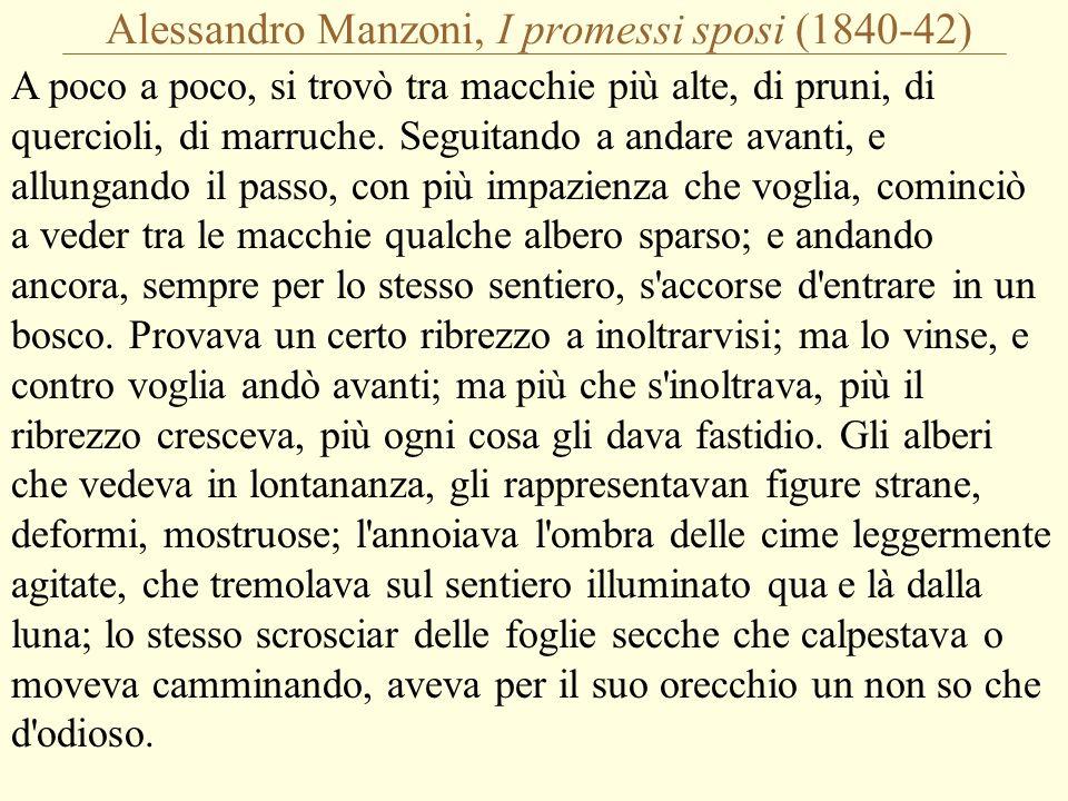 Alessandro Manzoni, I promessi sposi (1840-42) A poco a poco, si trovò tra macchie più alte, di pruni, di quercioli, di marruche.