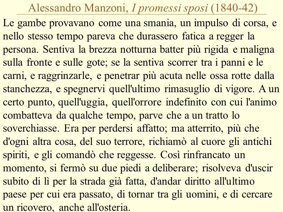 Alessandro Manzoni, I promessi sposi (1840-42) Le gambe provavano come una smania, un impulso di corsa, e nello stesso tempo pareva che durassero fatica a regger la persona.