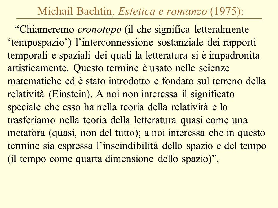 Michail Bachtin, Estetica e romanzo (1975): Chiameremo cronotopo (il che significa letteralmente 'tempospazio') l'interconnessione sostanziale dei rapporti temporali e spaziali dei quali la letteratura si è impadronita artisticamente.