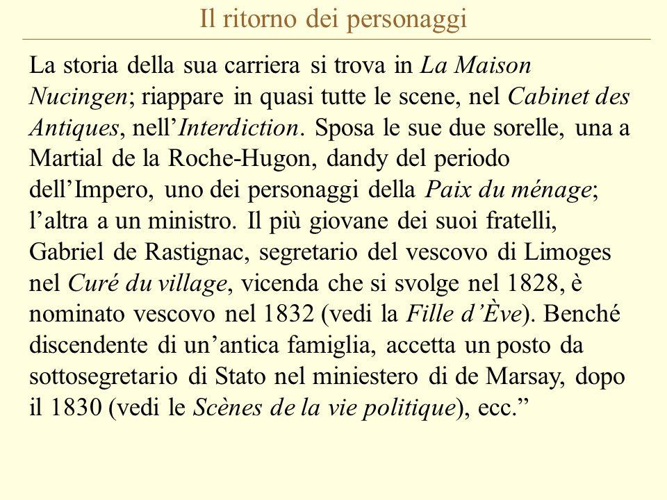 Il ritorno dei personaggi La storia della sua carriera si trova in La Maison Nucingen; riappare in quasi tutte le scene, nel Cabinet des Antiques, nell'Interdiction.