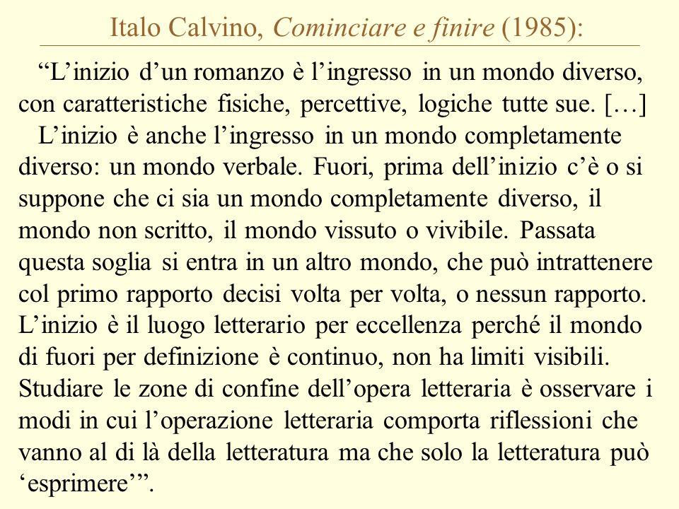Italo Calvino, Cominciare e finire (1985): L'inizio d'un romanzo è l'ingresso in un mondo diverso, con caratteristiche fisiche, percettive, logiche tutte sue.