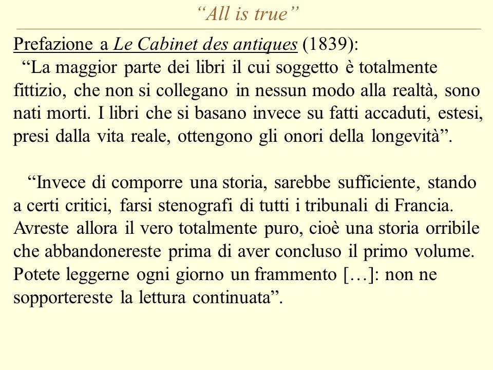 All is true Prefazione a Le Cabinet des antiques (1839): La maggior parte dei libri il cui soggetto è totalmente fittizio, che non si collegano in nessun modo alla realtà, sono nati morti.