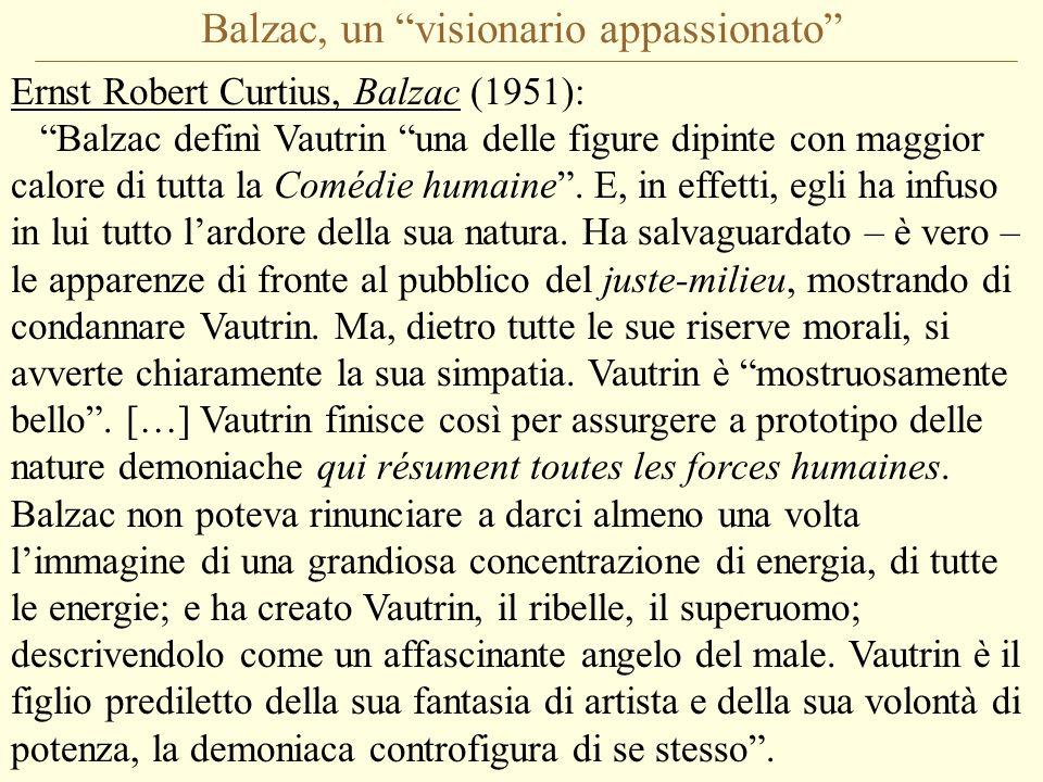 Balzac, un visionario appassionato Ernst Robert Curtius, Balzac (1951): Balzac definì Vautrin una delle figure dipinte con maggior calore di tutta la Comédie humaine .