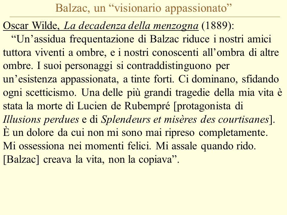 Balzac, un visionario appassionato Oscar Wilde, La decadenza della menzogna (1889): Un'assidua frequentazione di Balzac riduce i nostri amici tuttora viventi a ombre, e i nostri conoscenti all'ombra di altre ombre.