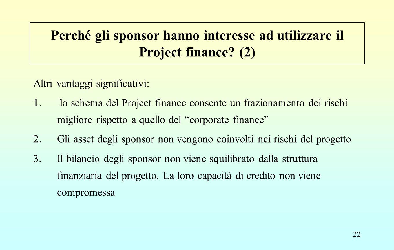 """22 Altri vantaggi significativi: 1. lo schema del Project finance consente un frazionamento dei rischi migliore rispetto a quello del """"corporate finan"""