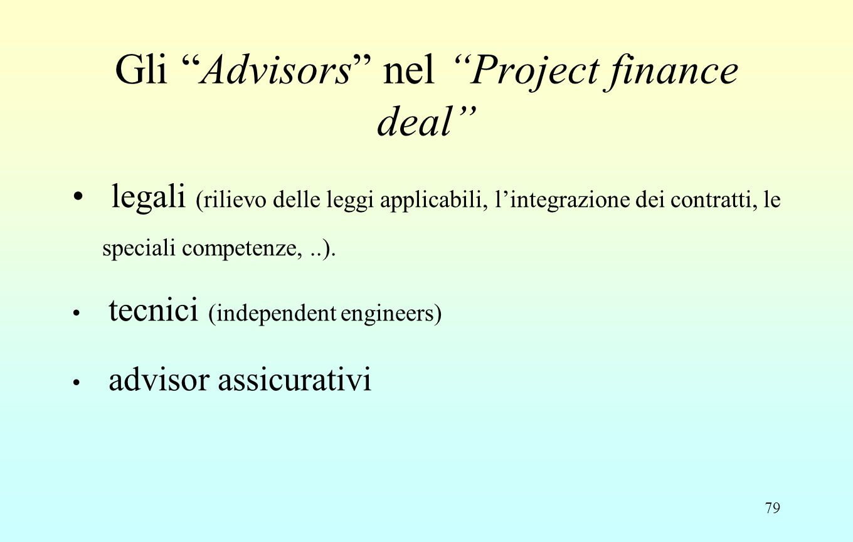 """79 Gli """"Advisors"""" nel """"Project finance deal"""" legali (rilievo delle leggi applicabili, l'integrazione dei contratti, le speciali competenze,..). tecnic"""