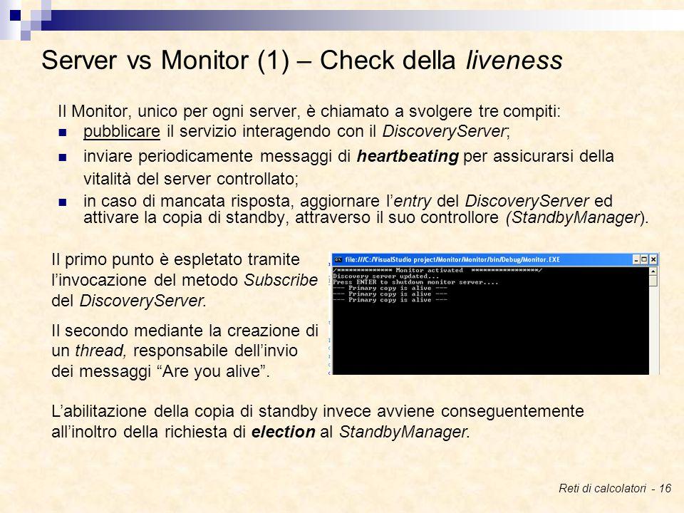 Il Monitor, unico per ogni server, è chiamato a svolgere tre compiti: pubblicare il servizio interagendo con il DiscoveryServer; inviare periodicamente messaggi di heartbeating per assicurarsi della vitalità del server controllato; in caso di mancata risposta, aggiornare l'entry del DiscoveryServer ed attivare la copia di standby, attraverso il suo controllore (StandbyManager).