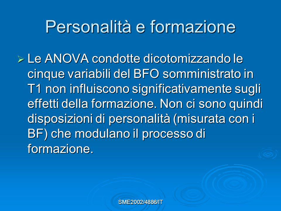 Personalità e formazione  Le ANOVA condotte dicotomizzando le cinque variabili del BFO somministrato in T1 non influiscono significativamente sugli effetti della formazione.