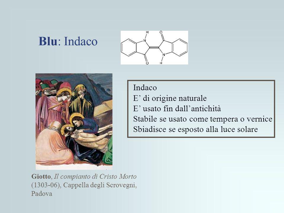 Blu: Indaco Giotto, Il compianto di Cristo Morto (1303-06), Cappella degli Scrovegni, Padova Indaco E' di origine naturale E' usato fin dall'antichità