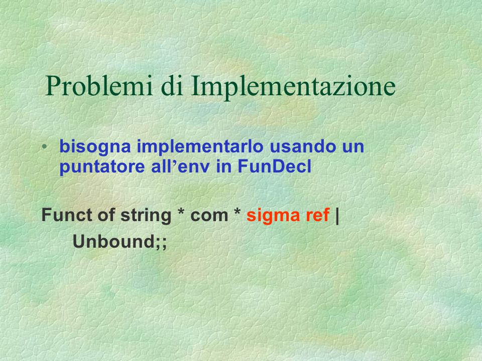 Problemi di Implementazione bisogna implementarlo usando un puntatore all ' env in FunDecl Funct of string * com * sigma ref | Unbound;;
