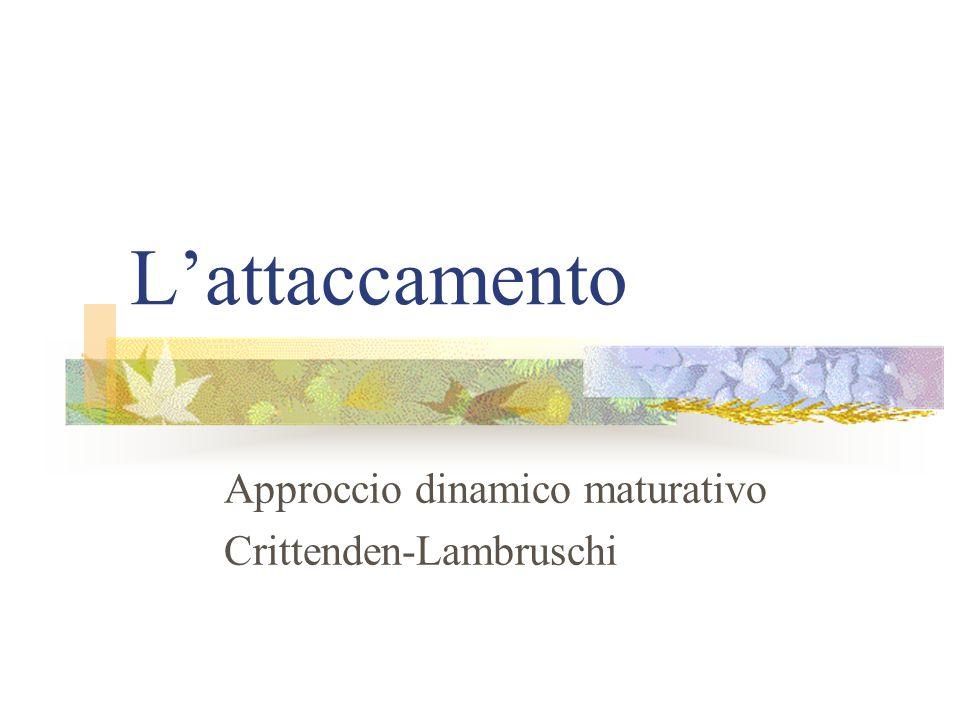 L'attaccamento Approccio dinamico maturativo Crittenden-Lambruschi