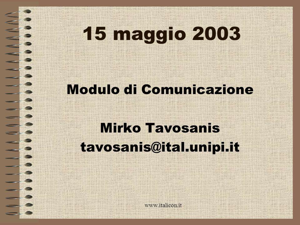 www.italicon.it 15 maggio 2003 Modulo di Comunicazione Mirko Tavosanis tavosanis@ital.unipi.it