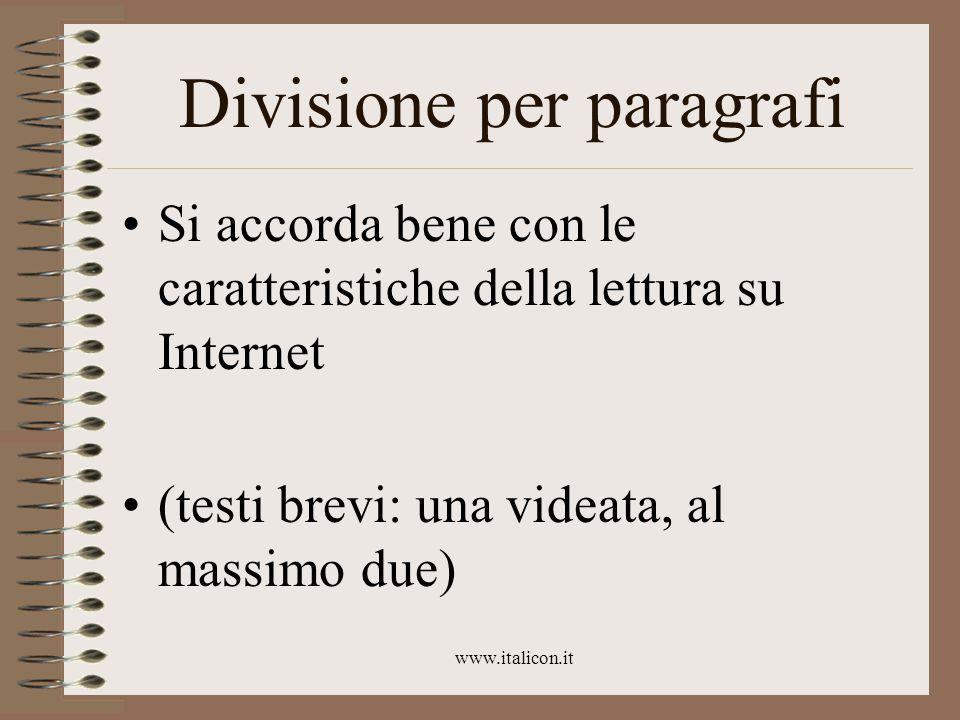 www.italicon.it Divisione per paragrafi Si accorda bene con le caratteristiche della lettura su Internet (testi brevi: una videata, al massimo due)