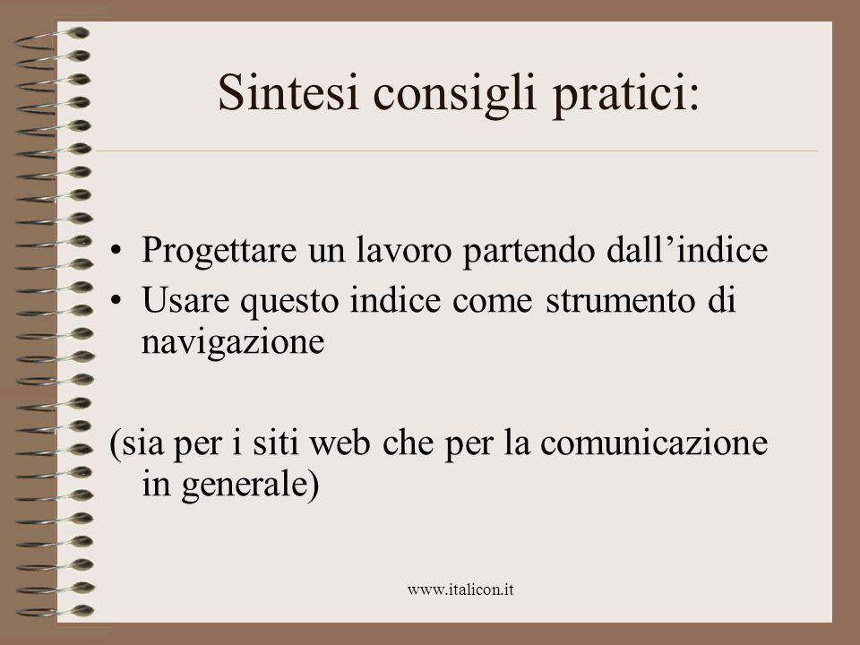 www.italicon.it Sintesi consigli pratici: Progettare un lavoro partendo dall'indice Usare questo indice come strumento di navigazione (sia per i siti web che per la comunicazione in generale)