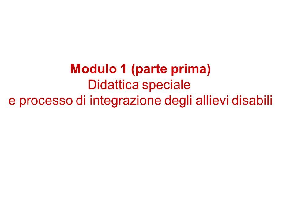 Modulo 1 (parte prima) Didattica speciale e processo di integrazione degli allievi disabili