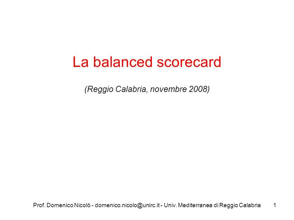 Prof. Domenico Nicolò - domenico.nicolo@unirc.it - Univ. Mediterranea di Reggio Calabria1 La balanced scorecard (Reggio Calabria, novembre 2008)