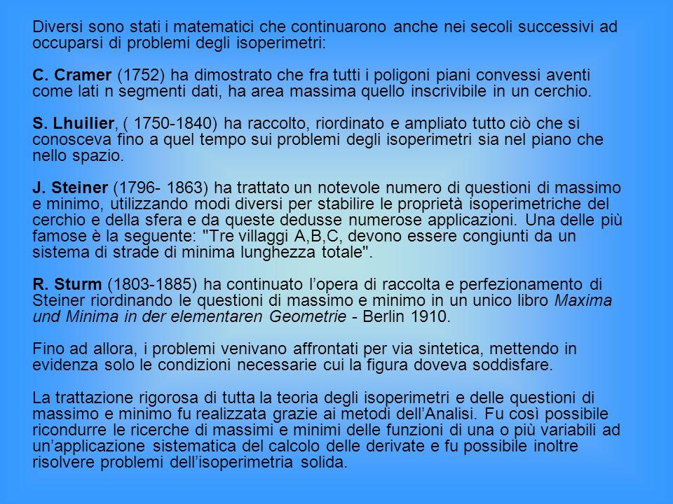 Diversi sono stati i matematici che continuarono anche nei secoli successivi ad occuparsi di problemi degli isoperimetri: C. Cramer (1752) ha dimostra