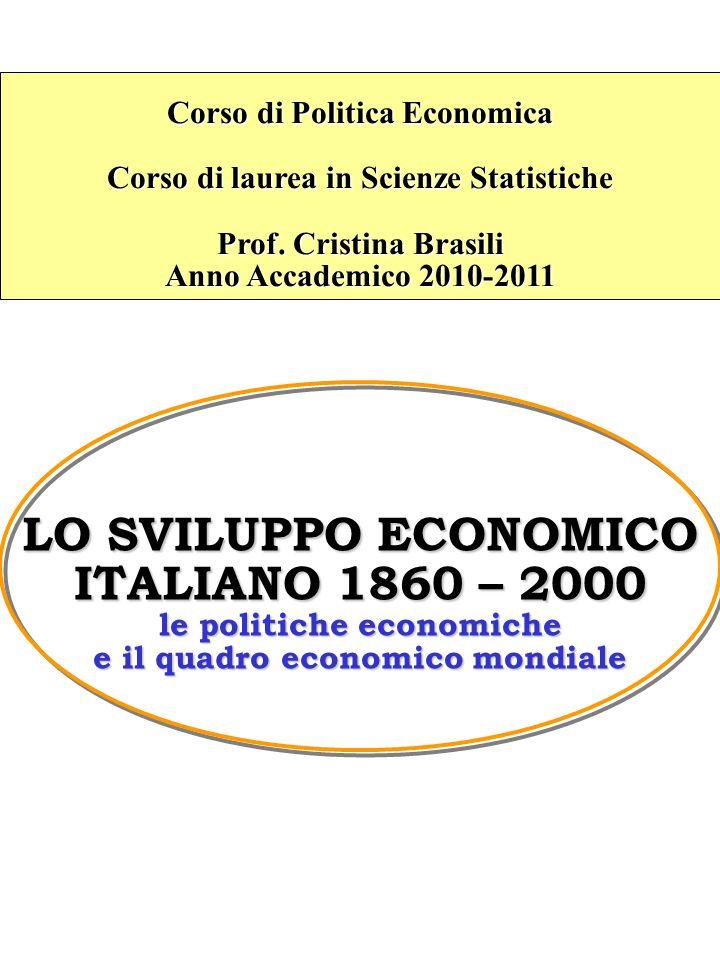 LO SVILUPPO ECONOMICO ITALIANO 1860 – 2000 le politiche economiche e il quadro economico mondiale Corso di Politica Economica Corso di laurea in Scienze Statistiche Prof.