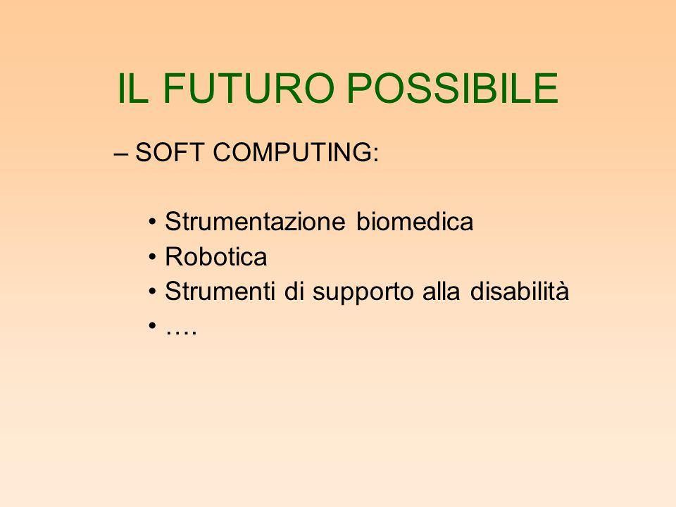 IL FUTURO POSSIBILE –SOFT COMPUTING: Strumentazione biomedica Robotica Strumenti di supporto alla disabilità ….