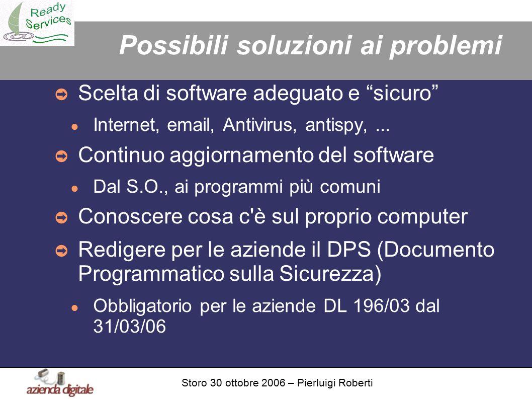 Storo 30 ottobre 2006 – Pierluigi Roberti Possibili soluzioni ai problemi ➲ Scelta di software adeguato e sicuro ● Internet, email, Antivirus, antispy,...