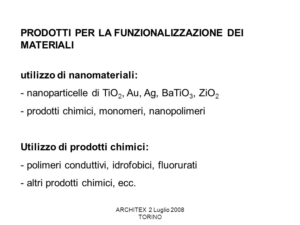 ARCHITEX 2 Luglio 2008 TORINO PRODOTTI PER LA FUNZIONALIZZAZIONE DEI MATERIALI utilizzo di nanomateriali: - nanoparticelle di TiO 2, Au, Ag, BaTiO 3,
