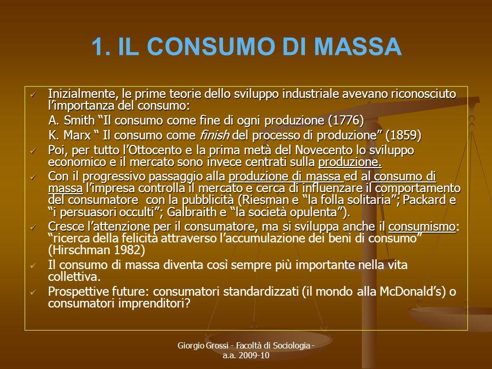 Giorgio Grossi - Facoltà di Sociologia - a.a. 2009-10 1. IL CONSUMO DI MASSA Inizialmente, le prime teorie dello sviluppo industriale avevano riconosc