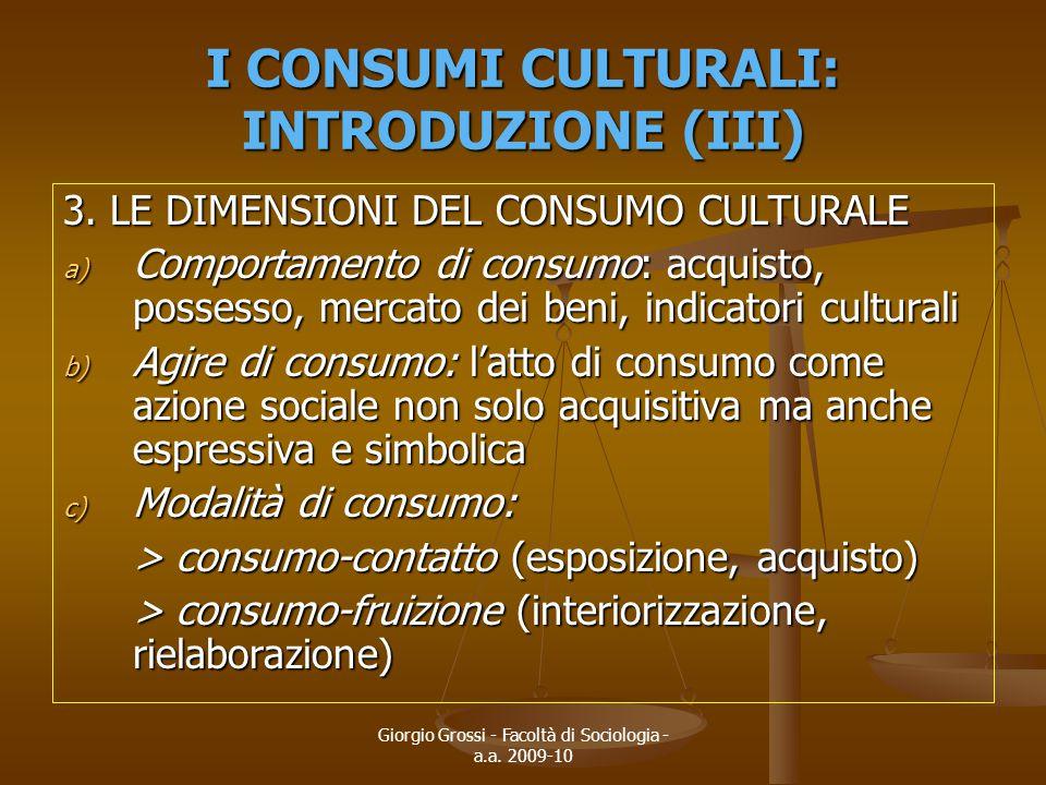 Giorgio Grossi - Facoltà di Sociologia - a.a. 2009-10 I CONSUMI CULTURALI: INTRODUZIONE (III) 3. LE DIMENSIONI DEL CONSUMO CULTURALE a) Comportamento