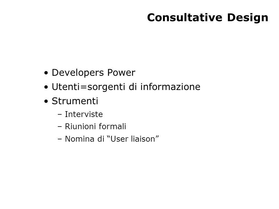 Representative Design (RD) Rappresentanti degli utenti vengono coinvolti in tutte le decisioni di progetto Tecniche classiche di RD – Joint Application Design (JAD) – Quality Functional Deployment (QFD)