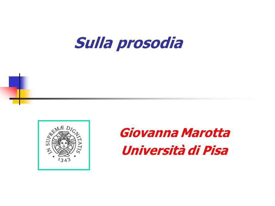 Sulla prosodia Giovanna Marotta Università di Pisa