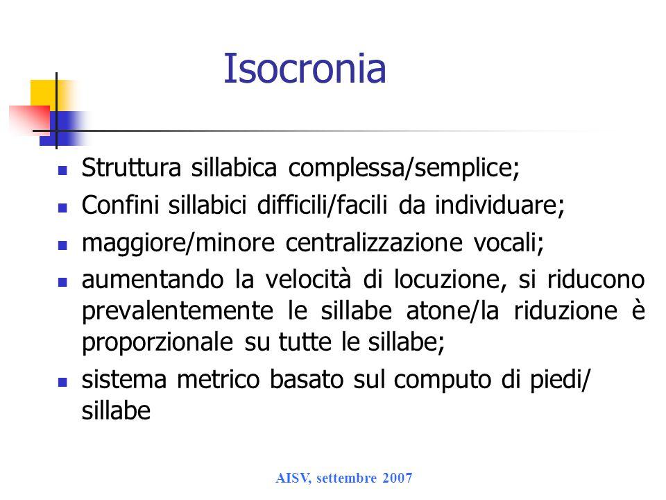 AISV, settembre 2007 Isocronia L isocronia in senso stretto non esiste, mentre esistono due modelli prototipici di organizzazione ritmica verso cui le singole lingue puntano (cfr.