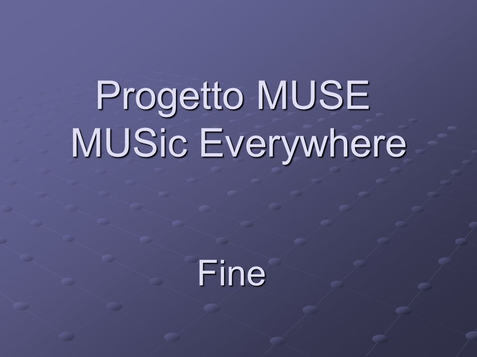 Fine Progetto MUSE MUSic Everywhere