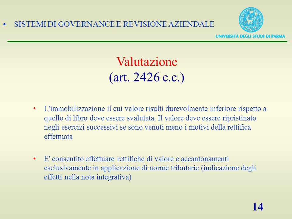 SISTEMI DI GOVERNANCE E REVISIONE AZIENDALE 14 L'immobilizzazione il cui valore risulti durevolmente inferiore rispetto a quello di libro deve essere