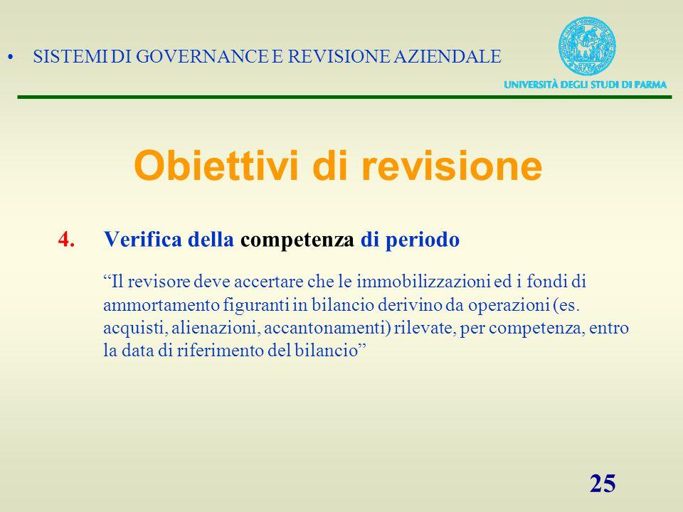 """SISTEMI DI GOVERNANCE E REVISIONE AZIENDALE 25 4.Verifica della competenza di periodo """"Il revisore deve accertare che le immobilizzazioni ed i fondi d"""