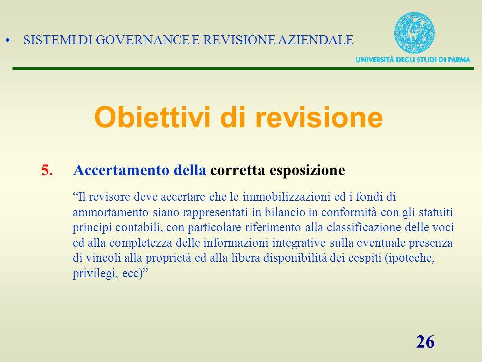 """SISTEMI DI GOVERNANCE E REVISIONE AZIENDALE 26 5.Accertamento della corretta esposizione """"Il revisore deve accertare che le immobilizzazioni ed i fond"""