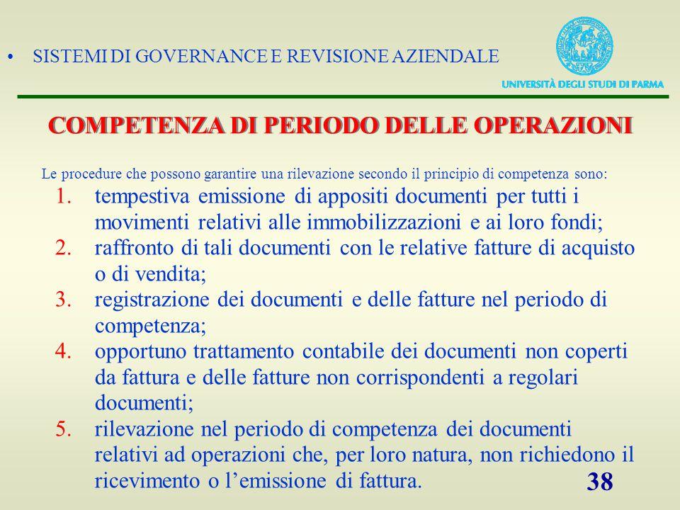 SISTEMI DI GOVERNANCE E REVISIONE AZIENDALE 38 COMPETENZA DI PERIODO DELLE OPERAZIONI Le procedure che possono garantire una rilevazione secondo il pr
