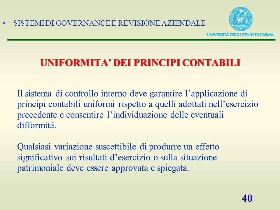 SISTEMI DI GOVERNANCE E REVISIONE AZIENDALE 40 UNIFORMITA' DEI PRINCIPI CONTABILI Il sistema di controllo interno deve garantire l'applicazione di pri