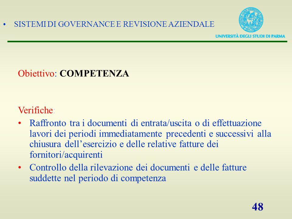 SISTEMI DI GOVERNANCE E REVISIONE AZIENDALE 48 Obiettivo: COMPETENZA Verifiche: Raffronto tra i documenti di entrata/uscita o di effettuazione lavori