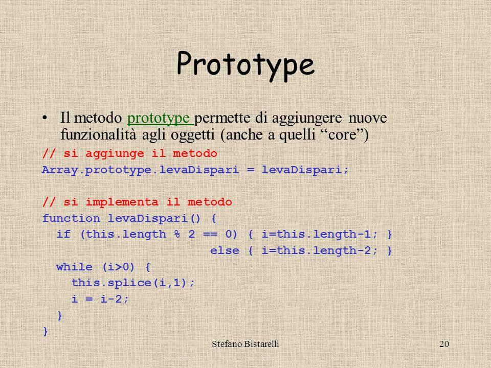 """Stefano Bistarelli20 Prototype Il metodo prototype permette di aggiungere nuove funzionalità agli oggetti (anche a quelli """"core"""")prototype // si aggiu"""