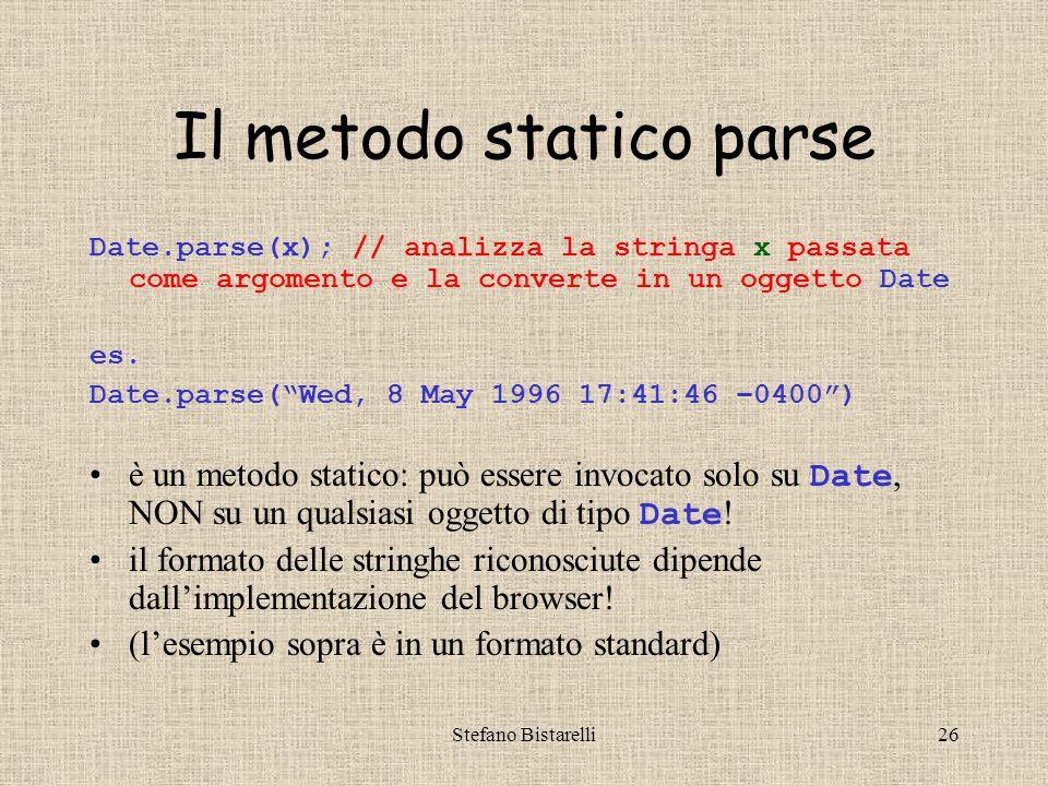 Stefano Bistarelli26 Il metodo statico parse Date.parse(x); // analizza la stringa x passata come argomento e la converte in un oggetto Date es.