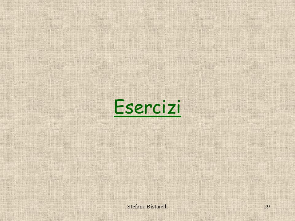 Stefano Bistarelli29 Esercizi