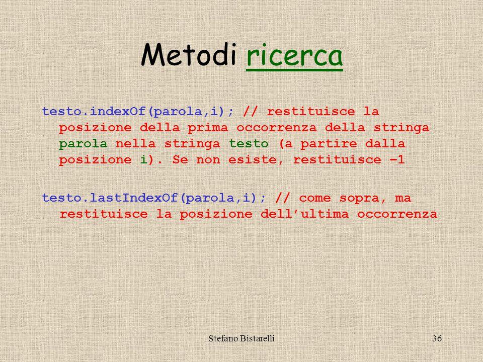 Stefano Bistarelli36 Metodi ricercaricerca testo.indexOf(parola,i); // restituisce la posizione della prima occorrenza della stringa parola nella stringa testo (a partire dalla posizione i).