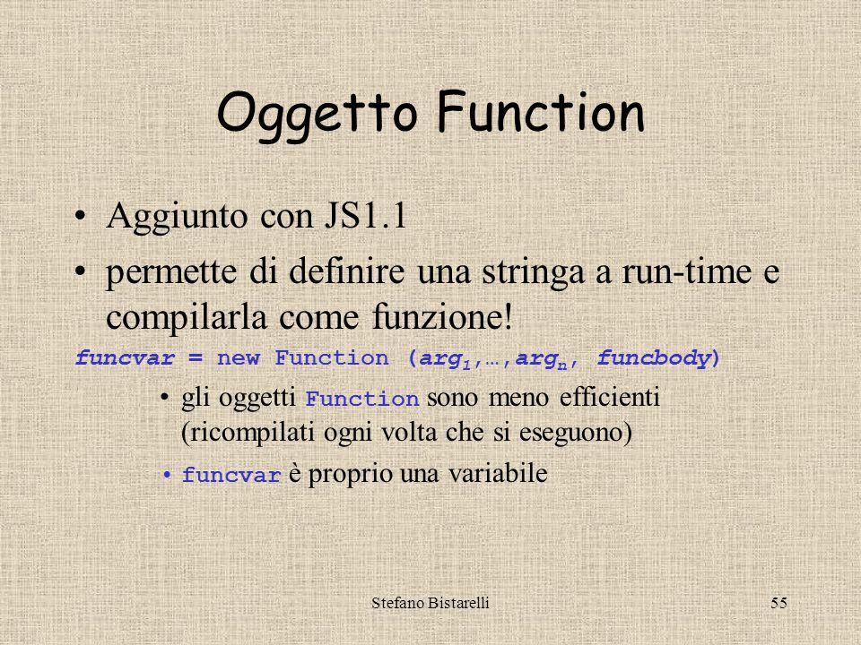 Stefano Bistarelli55 Oggetto Function Aggiunto con JS1.1 permette di definire una stringa a run-time e compilarla come funzione.