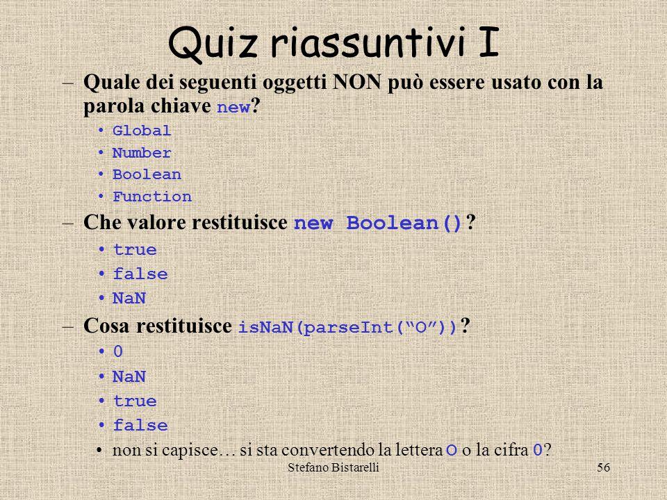 Stefano Bistarelli56 Quiz riassuntivi I –Quale dei seguenti oggetti NON può essere usato con la parola chiave new .