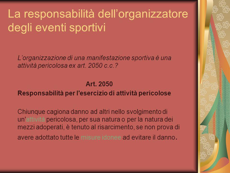 La responsabilità dell'organizzatore degli eventi sportivi L'organizzazione di una manifestazione sportiva è una attività pericolosa ex art.
